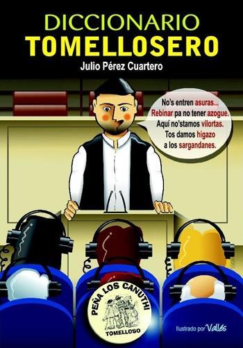 DICCIONARIO TOMELLOSERO + RETAHILAS TOMELLOSERAS. PEÑA LOS CANUTHI